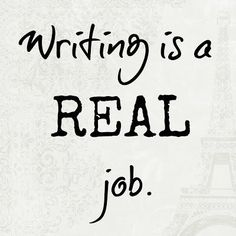 Writing is a REAL JOB.