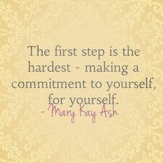 """""""The first step is the hardest – making a commitment to yourself, for yourself."""" – Mary Kay Ash #Marykayash"""