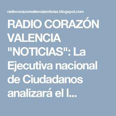 """RADIO CORAZÓN VALENCIA  """"NOTICIAS"""": La Ejecutiva nacional de Ciudadanos analizará el l..."""