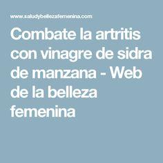 Combate la artritis con vinagre de sidra de manzana - Web de la belleza femenina