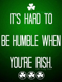 Ireland It's hard to be humble when your Irish Irish Fans, Irish Pride, Old Irish, Irish Celtic, Gaelic Quotes, Hard To Be Humble, Irish Jokes, Irish Eyes Are Smiling, Irish Culture