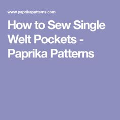 How to Sew Single Welt Pockets - Paprika Patterns