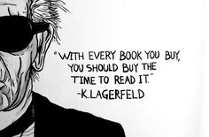 """thanks karl """"with every book you buy, you should buy the time to read it"""""""