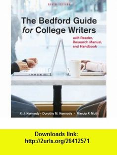 The Bedford Guide for College Writers with Reader, Research Manual, and Handbook (9780312601591) X. J. Kennedy, Dorothy M. Kennedy, Marcia F. Muth , ISBN-10: 031260159X  , ISBN-13: 978-0312601591 ,  , tutorials , pdf , ebook , torrent , downloads , rapidshare , filesonic , hotfile , megaupload , fileserve