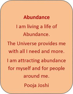 Abundance-I am living a life of Abundance. The Universe provides me with all I need and more.I am attracting Abundance for myself and for people around me