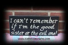 I Can't Remember If I Am The Good Sister Or The Evil One Sign-wizard of oz, sign, hand painted, wood, primitive, sister