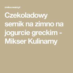 Czekoladowy sernik na zimno na jogurcie greckim - Mikser Kulinarny