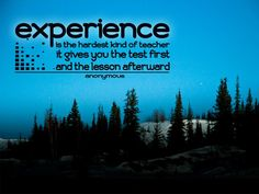 Free Download - An inspirational Wallpaper with the quote - Experience is the hardest kind of teacher. It gives you the test first and the lesson afterward