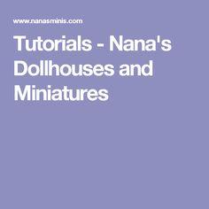 Tutorials - Nana's Dollhouses and Miniatures