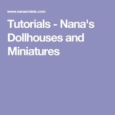 Tutorials - Nana's Dollhouses and Miniatures
