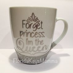 Forget Princess I'm The Queen Glittered Mug