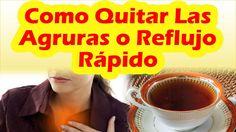 Como Quitar Las Agruras o El Reflujo Gastrico Rapido Con Remedios Casero...