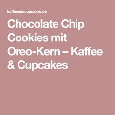 Chocolate Chip Cookies mit Oreo-Kern – Kaffee & Cupcakes