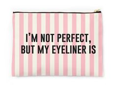 I'm Not Perfect But My Eyeliner Is Makeup Pouch by MISSWITHIT