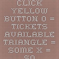 click yellow button. o = tickets available. triangle = some. x = sold out