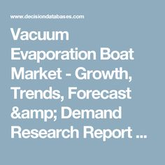 Vacuum Evaporation Boat Market - Growth, Trends, Forecast & Demand Research Report Till 2022