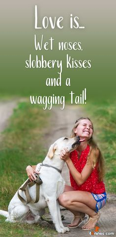 Love is wet noses, slobbery kisses and a wagging tail from your fur baby!