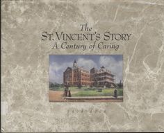 The St. Vincent's Story : A Century of Caring, 1898-1998 : author, Tom Wofford ; art director, Lori Pitts Ryan ; project director, Barbara Traylor