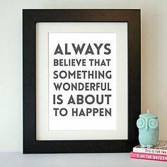 'Always Believe Something Wonderful' Print - art & pictures