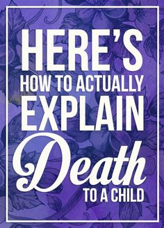 End of life - Being developmentally sensitive and using terms/ explainations a child will understand