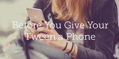 Before You Give Your Tween a Phone   True Woman