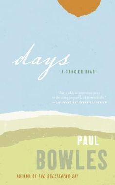 Days: A Tangier Diary by Paul Bowles
