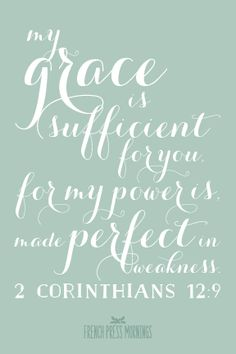 """""""My grace is sufficient for you, for My power is made perfect in weakness.""""Get this print in myshop!Read the story behind Encouraging Wednesdays."""