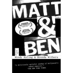 Pin for Later: The Perfect Page-Turners For Mindy Project Fans Matt & Ben Mindy Kaling and Brenda Withers's play Matt & Ben — about, yes, Matt Damon and Ben Affleck — is what first put Mindy on the Hollywood map.