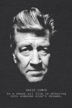 In a sense all film is entering into someone else's dreams. - David Lynch