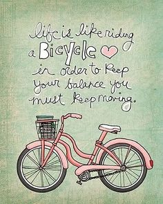 Life is like riding a bicycle . In order to keep your balance, you must keep moving. Albert Einstein words-on-things personal-development Now Quotes, Great Quotes, Quotes To Live By, Life Quotes, Inspirational Quotes, Zumba Quotes, Motivational, Random Quotes, Short Quotes
