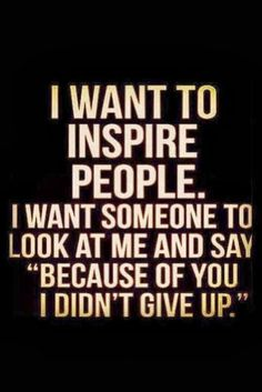 I want to inspire people...