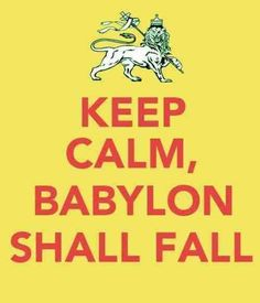 Keep Calm and Babylon Shall Fall