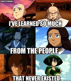 ATLA Learning doesn't have to come from friends or family or life. It can also come from those you love that you cann't meet.