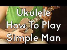 How To Play Simple Man, easy strummer version - Easy Ukulele - Ukulele Song Tutorial For Beginners - YouTube