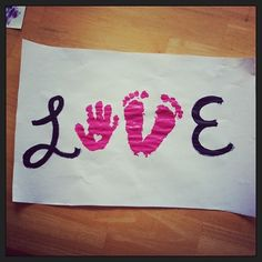 Toddler art - handprint, foot print, LOVE.  This would make a cute Valentine's Day gift for grandparents.