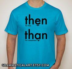 Grammar Shirt Then Than English Teacher Gifts by GrammaticalArt, $18.00