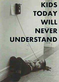 Oh yes or dragging the cord around the corner of a room and sitting on the floor talking.