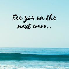 See you on the next wave...