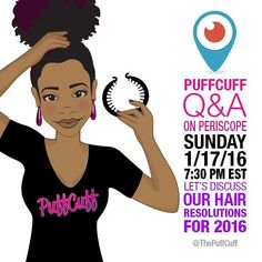 Let's discuss our hair resolutions for 2016! Join our Founder Ceata Lash for a LIVE Periscope chat this Sunday January 17th at 7:30 PM EST and get answers to all your #PuffCuff questions! by thepuffcuff