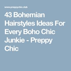 43 Bohemian Hairstyles Ideas For Every Boho Chic Junkie - Preppy Chic