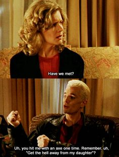 """Get the hell away from my daughter!"" I love Joyce and Spike... so funny... I always see Spike as being super protective of her and would never actually hurt Buffy because of Joyce."