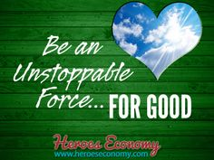 Be an unstoppable force for good. #quotes