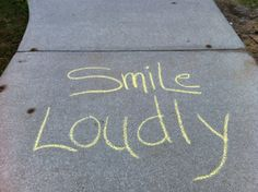 write little inspirations in sidewalk chalk...and maybe make someone's day!