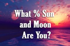 Are You More A Child Of The Moon Or The Sun?