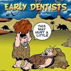 Early Dentist: This may hurt a little.  #DentalHumour #DentalJokes #Dentlatown