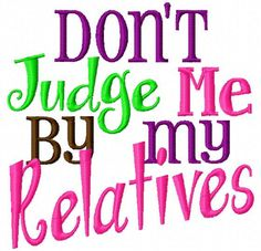 Don't Judge Me by my Relatives  Machine by LilliPadGifts on Etsy, $4.50