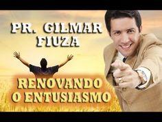 PREGAÇÃO EVANGÉLICA RENOVANDO O ENTUSIASMO (PASTOR GILMAR FIUZA)