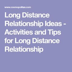 Long Distance Relationship Ideas  - Activities and Tips for Long Distance Relationship