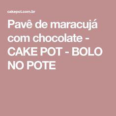 Pavê de maracujá com chocolate - CAKE POT - BOLO NO POTE Sin Gluten, Bolo Cake, Coco, Food And Drink, Low Carb, Vegan, Cooking, Desserts, Marshmallow