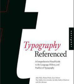 Typography Referenced: A Comprehensive Visual Guide To The Language History And Practice Of Typography PDF